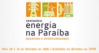 """A Academia Paraibana de Engenharia (APENGE) e a Pró-Reitoria de Extensão e Assuntos Comunitárias (PRAC)-UFPB em parceria com o Centro de Tecnologia (CT) e o Centro de Energias Alternativas e Renováveis(CEAR), raalizam na UFPB o Seminário """"Energia na Paraíba: Desafios e Oportunidades"""", durante os dias 20 e 21 de outubro de 2016, no Auditório da Reitoria - UFPB."""